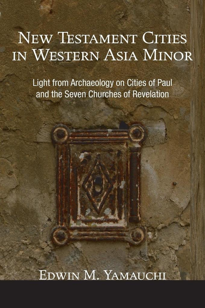 New Testament Cities in Western Asia Minor: Light from Archaeology on Cities of Paul and the Seven Churches of Revelation als Taschenbuch