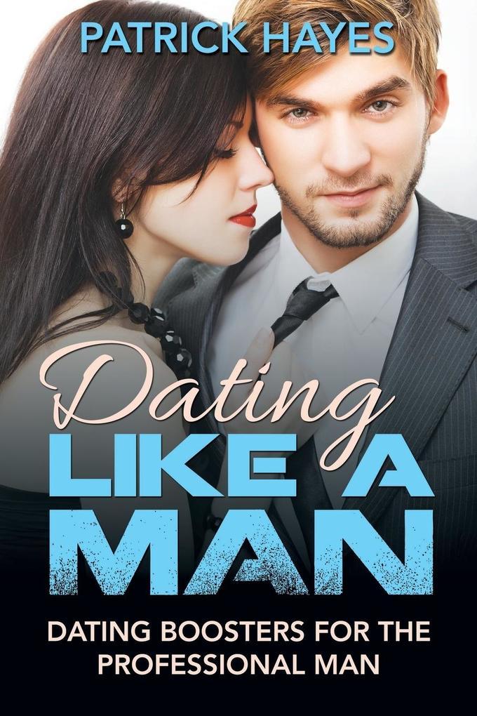 Dating Like a Man als Taschenbuch von Patrick H...