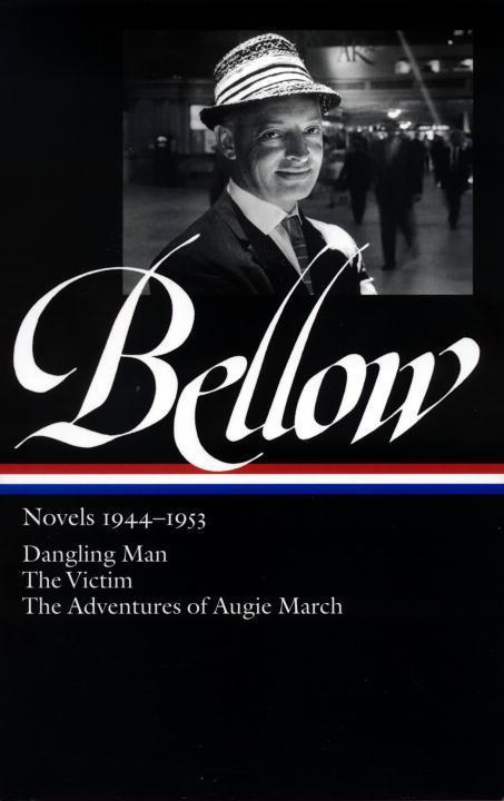 Bellow Novels 1944-1953: Dangling Man/The Victim/The Adventures of Augie March als Buch