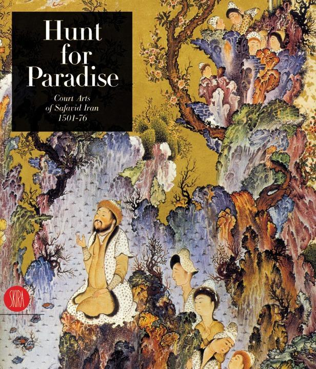 Hunt for Paradise: Court Arts of Safavid Iran 1501-76 als Buch