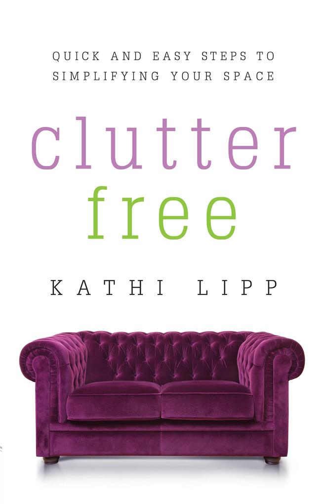 Clutter Free als eBook Download von Kathi Lipp