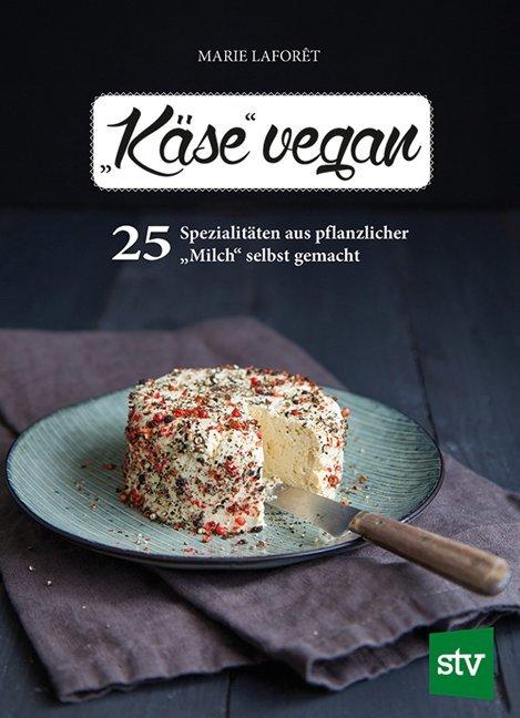 Käse vegan als Buch von Marie Laforêt