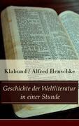 Geschichte der Weltliteratur in einer Stunde (Vollständige Ausgabe)