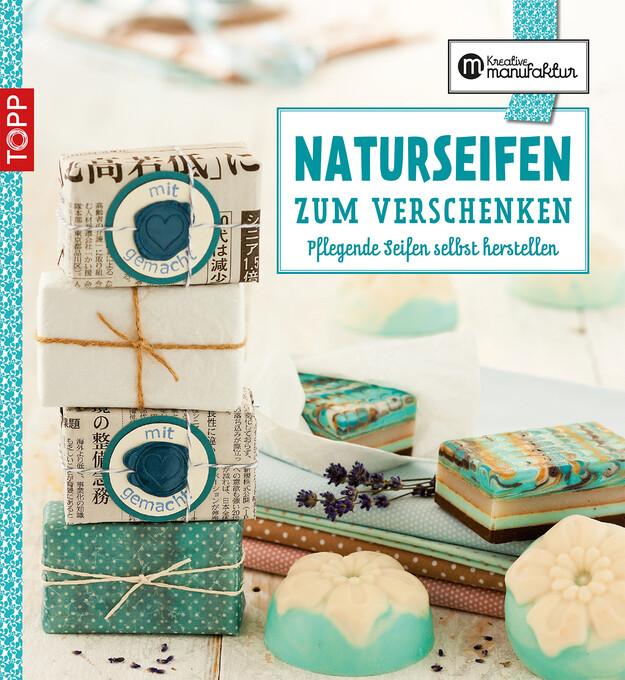 Die kreative Manufaktur - Naturseifen zum Verschenken als eBook
