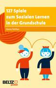 127 Spiele zum Sozialen Lernen in der Grundschule