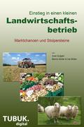Einstieg in einen kleinen Landwirtschaftsbetrieb. Marktchancen und Stolpersteine