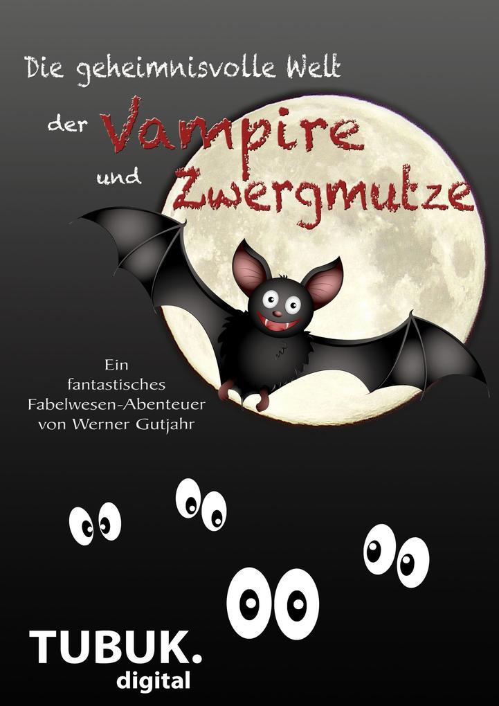 Die geheimnisvolle Welt der Vampire und Zwergmutze als eBook
