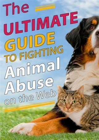 Ultimate Guide to Fighting Animal Abuse on the ...