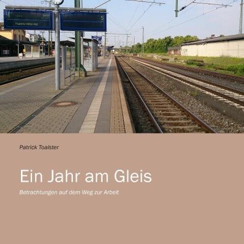 Ein Jahr am Gleis als Buch von Patrick Toalster