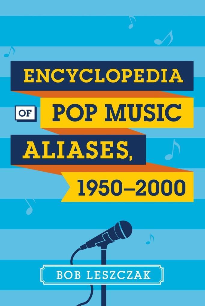 Encyclopedia of Pop Music Aliases, 1950-2000 al...