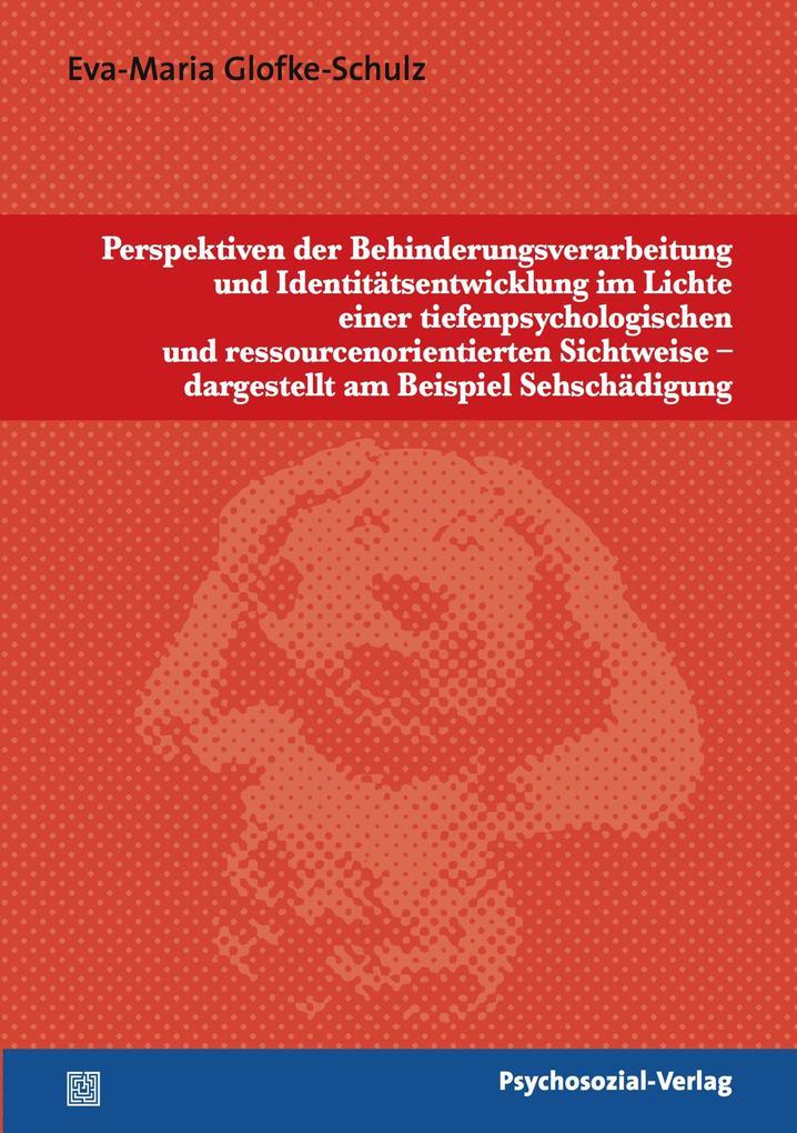 Perspektiven der Behinderungsverarbeitung und Identitätsentwicklung im Lichte einer tiefenpsychologischen und ressourcenorientierten Sichtweise - dargestellt am Beispiel Sehschädigung als eBook pdf