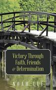 Victory Through Faith, Friends & Determination