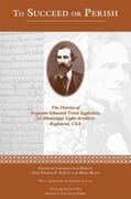 To Succeed or Perish: The Diaries of Sergeant Edmund Trent Eggleston, Company G, 1st Mississippi Light Artillery Regiment
