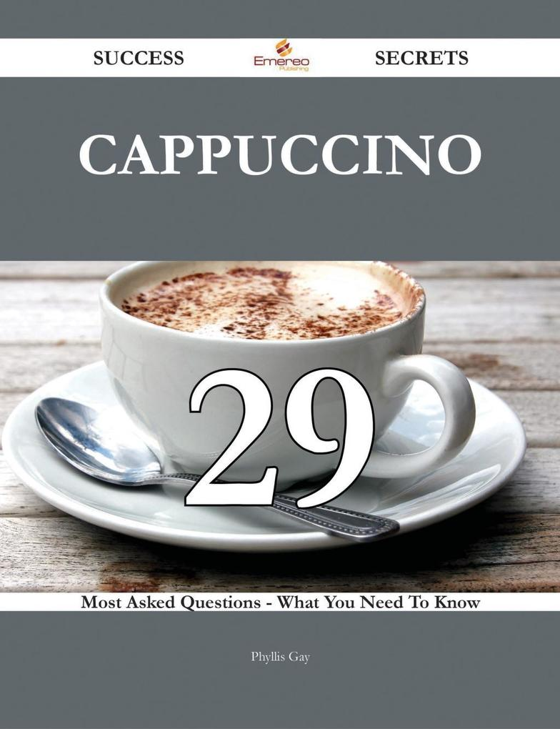 Cappuccino 29 Success Secrets - 29 Most Asked Q...