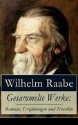 Gesammelte Werke: Romane, Erzählungen und Novellen (49 Titel in einem Buch - Vollständige Ausgaben)