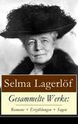 Gesammelte Werke: Romane + Erzählungen + Sagen