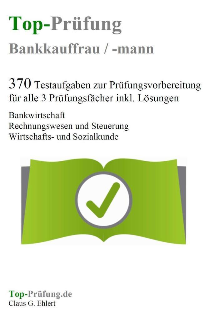 Top-Prüfung Bankkauffrau / Bankkaufmann - 370 Übungsaufgaben für die Abschlußprüfung als Buch