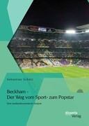 Beckham - Der Weg vom Sport- zum Popstar: Eine medienökonomische Analyse