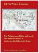 Die Reisen des Ritters Chardin nach Persien und in andere orientalische Länder