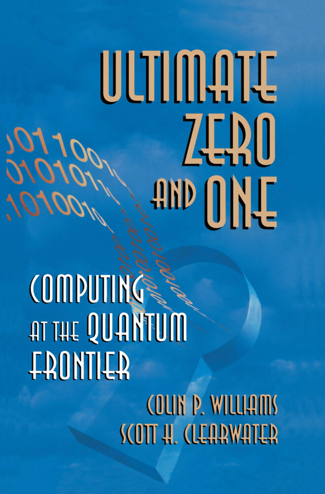 Ultimate Zero and One: Computing at the Edge of Nature als Buch