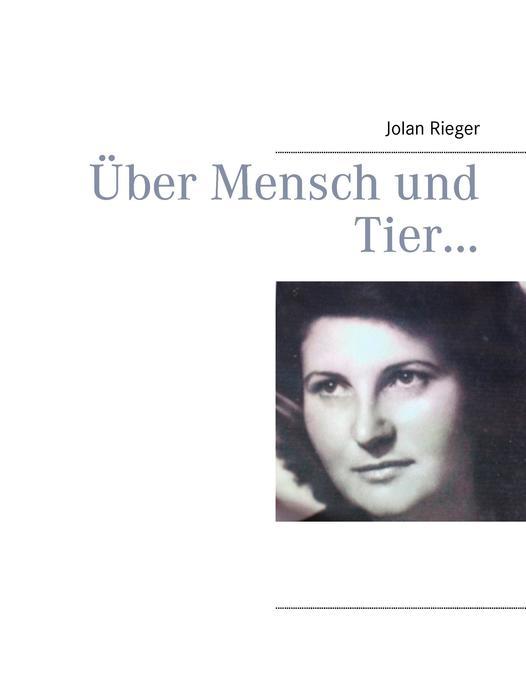 Über Mensch und Tier... als Buch von Jolan Rieger