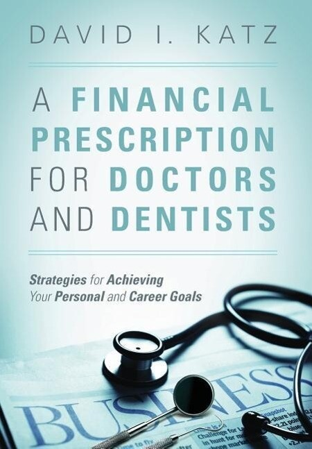 A Financial Prescription for Doctors and Dentis...