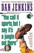 """""""You Call It Sports, But I Say It's a Jungle Out There!"""""""