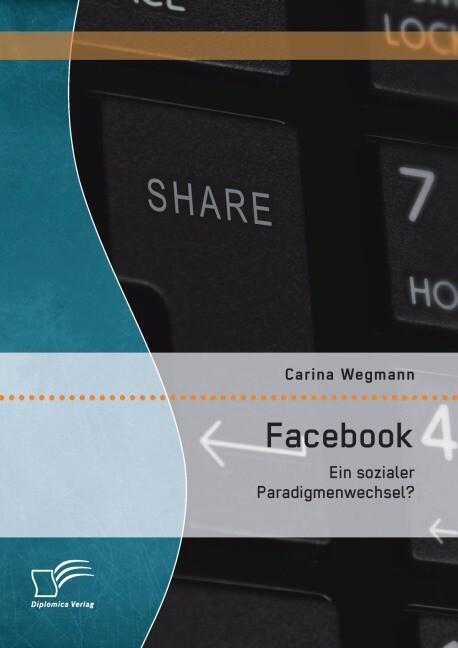 Facebook: Ein sozialer Paradigmenwechsel? als B...