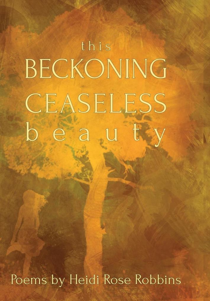 This Beckoning Ceaseless Beauty als Buch von He...