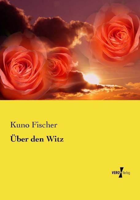 Über den Witz als Buch von Kuno Fischer