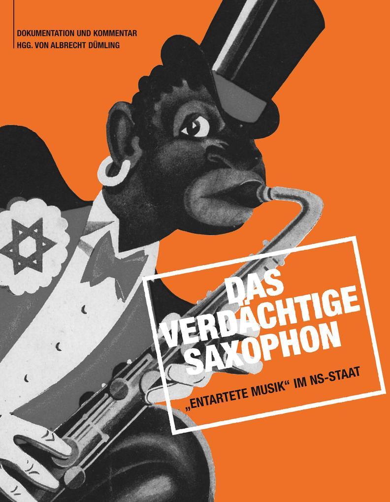 Das verdächtige Saxophon Entartete Musik im NS-...