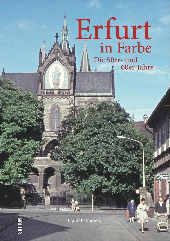 Erfurt in Farbe: Die 50er- und 60er-Jahre als B...