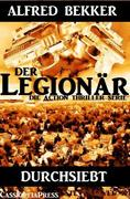 Durchsiebt (Der Legionär - Die Action Thriller Serie)