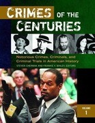 Crimes of the Centuries [3 Volumes]: Notorious Crimes, Criminals, and Criminal Trials in American History