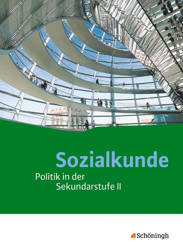 Sozialkunde. Schülerband. Politik in der Sekundarstufe 2 - Neubearbeitung als Buch (gebunden)