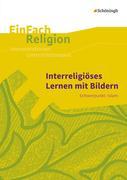 Interreligiöses Lernen mit Bildern: Schwerpunkt: Islam - Jahrgangsstufen 10 - 13