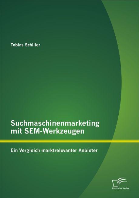 Suchmaschinenmarketing mit SEM-Werkzeugen: Ein ...