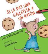 Si Le Das Una Galletita a Un Ratón: If You Give a Mouse a Cookie (Spanish Edition)
