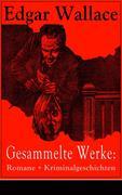 Gesammelte Werke: Romane + Kriminalgeschichten (Über 80 Titel in einem Buch - Vollständige deutsche Ausgaben)