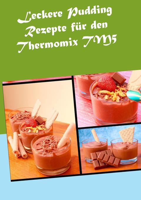 Leckere Pudding Rezepte für den Thermomix TM5 a...