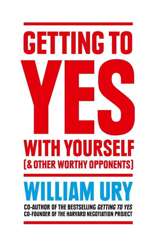 Getting to Yes with Yourself: And Other Worthy ...