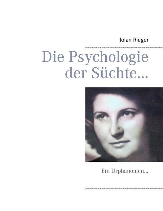 Die Psychologie der Süchte... als Buch von Jola...