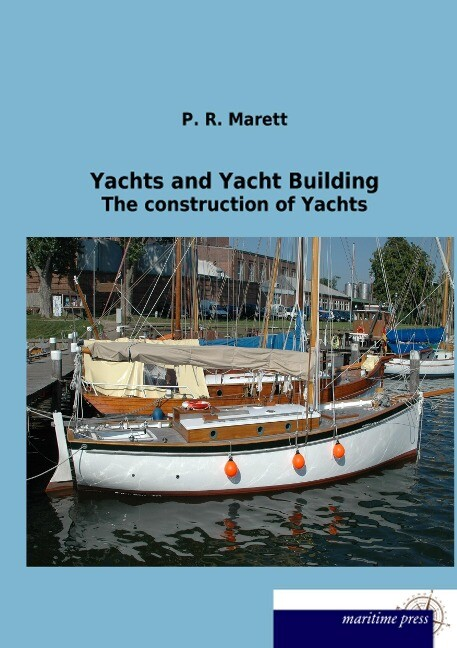 Yachts and Yacht Building als Buch von P. R. Ma...