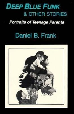 Deep Blue Funk and Other Stories: Portraits of Teenage Parents als Taschenbuch