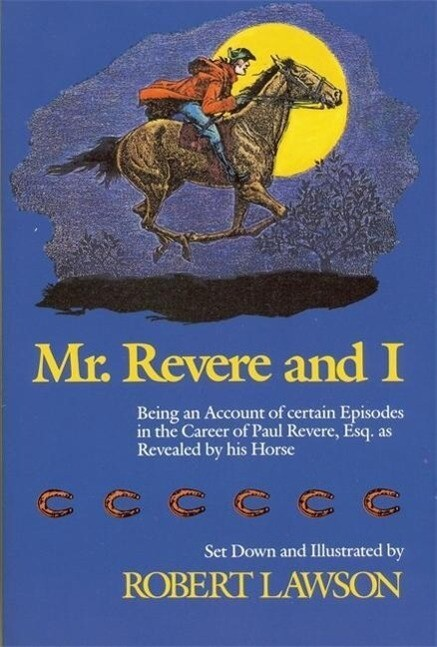 Mr. Revere and I: Being an Account of Certain Episodes in the Career of Paul Revere, Esq. as Revealed by His Horse als Taschenbuch
