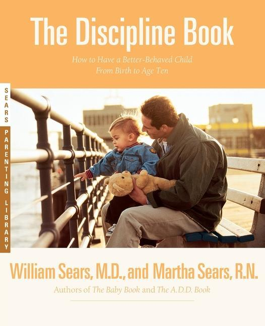 The Discipline Book: Everything You Need to Know to Have a Better-Behaved Child from Birth to Age Ten als Taschenbuch