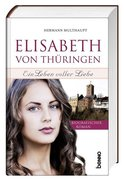 Elisabeth von Thüringen - Ein Leben voller Liebe