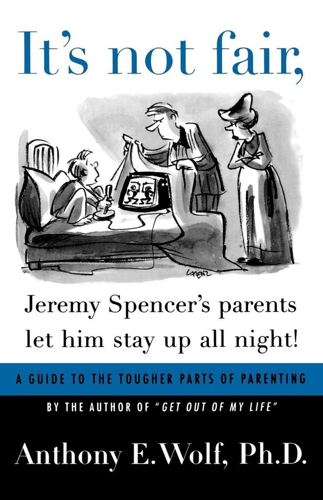 It's Not Fair, Jeremy Spencer's Parents Let Him Stay Up All Night!: A Guide to the Tougher Parts of Parenting als Taschenbuch