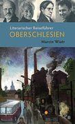 Literarischer Reiseführer Oberschlesien