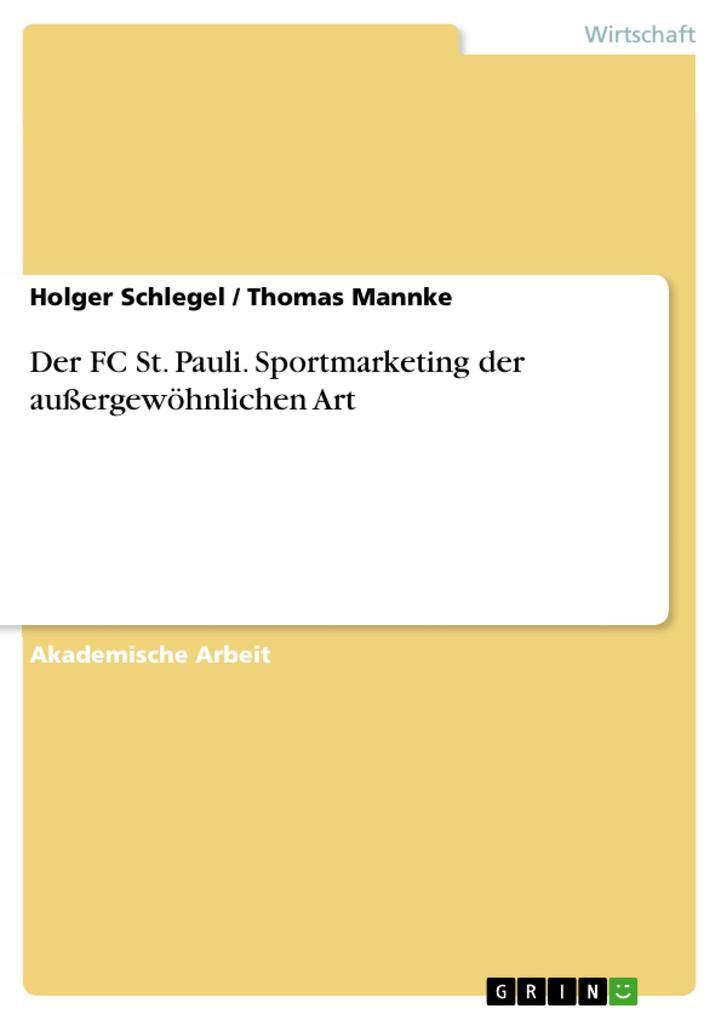 Der FC St. Pauli. Sportmarketing der außergewöhnlichen Art als eBook Download von Holger Schlegel, Thomas Mannke